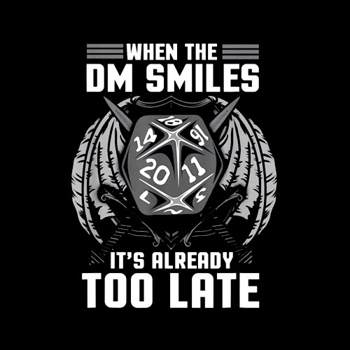 Funny When the DM Smiles It's Already Too Late T Shirt