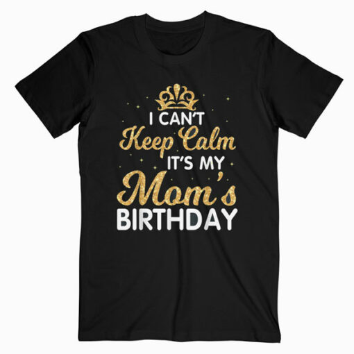 I Can't Keep Calm It's My Mom Birthday Light Vintage Shirt