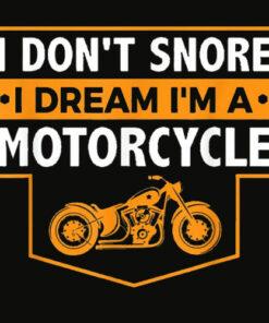 I Don't Snore I Dream I'm A Motorcycle Snoring Biker Shirt