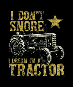 I Don't Snore I Dream I'm a Tractor Funny Tractor Gift T-Shirt