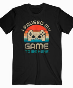 I Paused My Game To Be Here Gamer Vintage T Shirt