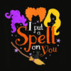 I Put A Spell On You Witch Sisters Halloween Quote T Shirt