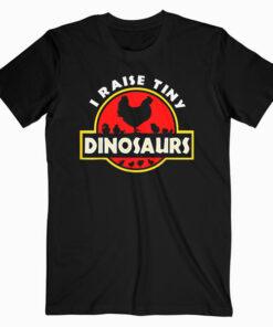 I Raise Tiny Dinosaurs Chicken Lover T Shirt
