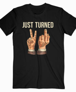 Just Turned 21 T shirt