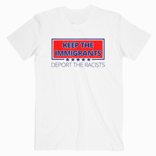 Keep The Immigrants Deport The Racists Anti Racism T-Shirt