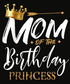 Mom Of The Birthday Princess Funny T Shirt