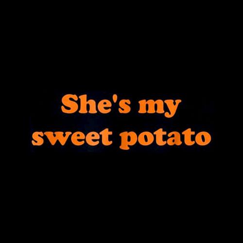 She's my sweet potato I yam shirt
