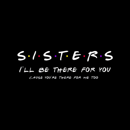 Sister I'll Be There For You Shirt Best Sister shirt Gift T-Shirt