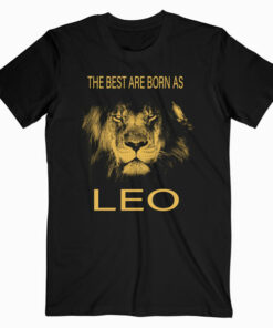 The best are born as LEO proud like a lion tee man woman T-Shirt