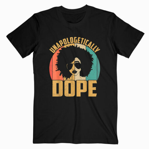 Unapologetically Dope Black Pride Melanin African American T-Shirt