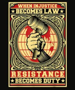 When Injustice Becomes Law Resistance Becomes Duty T shirt