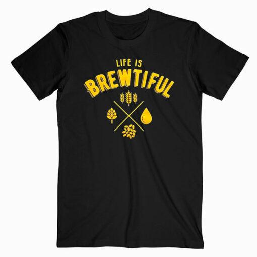 10oz apparel Life is Brewtiful Funny Beer Tshirts