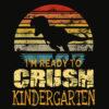 1st Day Of Kindergarten I'm Ready To Crush Dinosaur Boys T Shirt