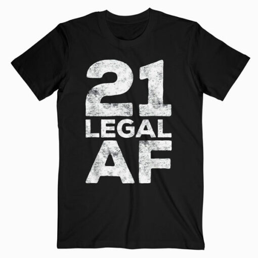 21 Legal AF T Shirt 21st Birthday Gift Shirt