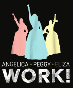 Angelica Eliza And Peggy Work Schuyler Sister T-Shirt