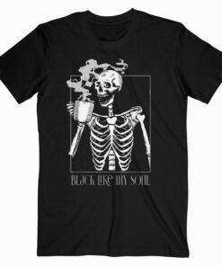 Black Coffee like my Soul Skeleton Drinking Coffee Funny T Shirt