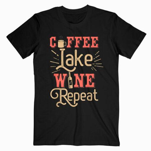 Coffee Lake Wine Repeat For Lake Lovers Funny Lake T Shirt