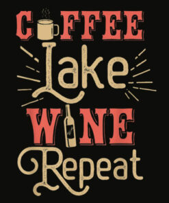 Coffee Lake Wine Repeat For Lake Lovers Funny Lake T Shirt