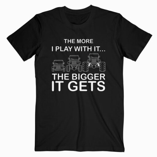 Cool The More I Play With It The Bigger It Gets Men Women T Shirt