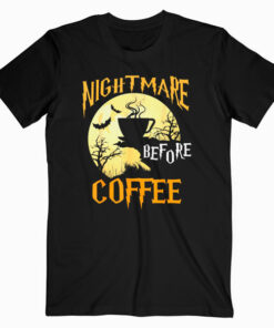 Cute Nightmare Before Coffee Halloween Shirt Funny Mug Gift T Shirt