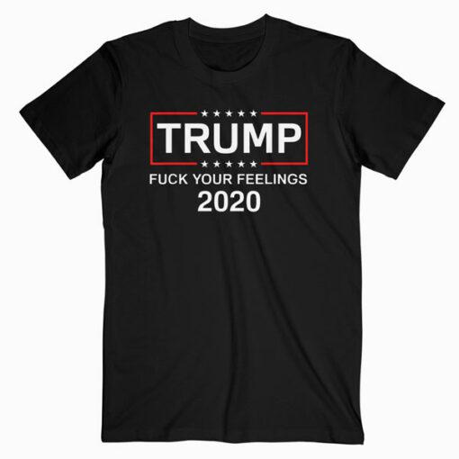Fuck Your Feelings Trump 2020 Shirt