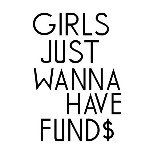 Girls Just Wanna Have Funds T Shirt