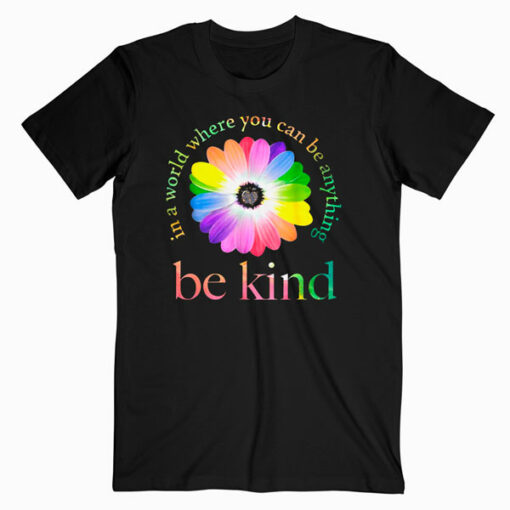 In a world where you can be anything be kind gift T Shirt