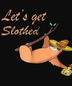 Lets Get Slothed Hilarious Tequila Drinking Sloth T Shirt