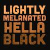 Lightly Melanated Hella Black History Melanin African Pride T Shirt