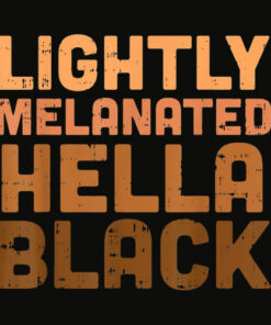 Lightly Melanated Hella Black History Melanin African Pride T Shirt