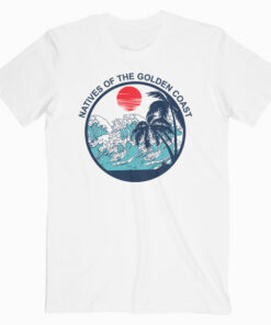 Natives Of The Golden Coast T Shirt