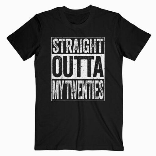 Straight Outta My Twenties T Shirt