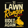The Lawn Ranger Rides Again Lawn Tractor Mowing T Shirt
