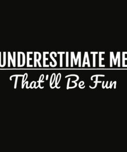 Underestimate Me That'll Be Fun T Shirt