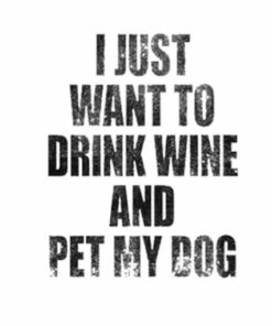Womens I Just Want to Drink Wine and Pet My Dog Funny Humor Puppy Lover T Shirt
