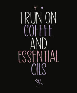 Womens I Run on Coffee and Essential Oils Sarcastic Shirt Funny Tee