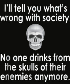 Wrong Society Drink From The Skull Of Your Enemies T Shirt