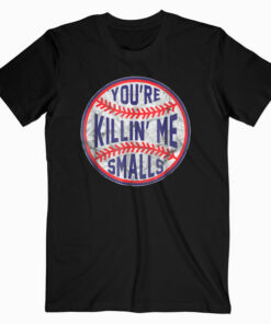You're Killin Me Smalls Funny designer Baseball T SHIRT