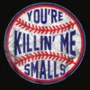 You're Killin Me Smalls Funny designer Baseball T SHIRT