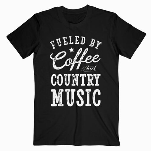 Fueled by Coffee and Country Music T shirt Men Women Gift