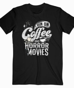 I Run on Coffee And Horror Movies Scary Halloween Twisted T Shirt