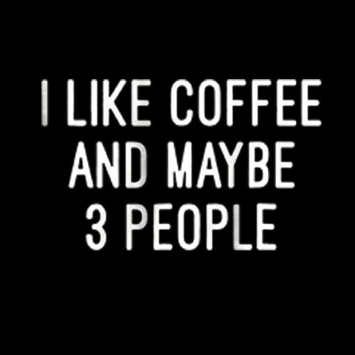 I like Coffee And Maybe 3 People T Shirt