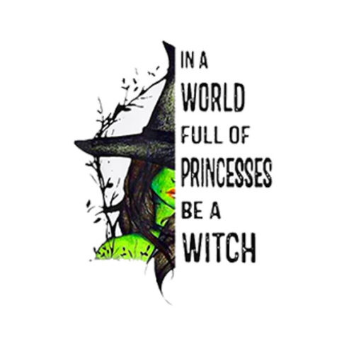 In A World Full Of Princesses Be A Witch Halloween Gift T Shirt