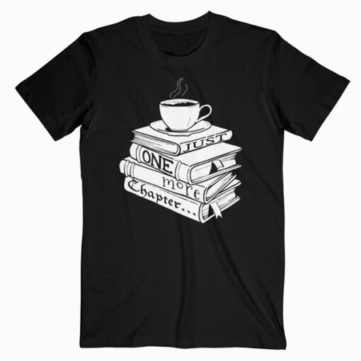 Just One More Chapter Book Reading for Book Lovers T Shirt