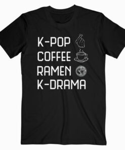 K Pop Coffee Ramen K Drama Funny Korean Girl Boy Band Hangul T Shirt