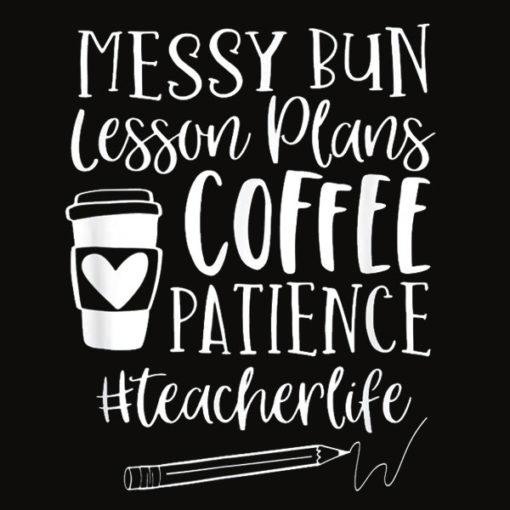 Messy Bun Lesson Plans Patience teacherlife teacher T Shirt