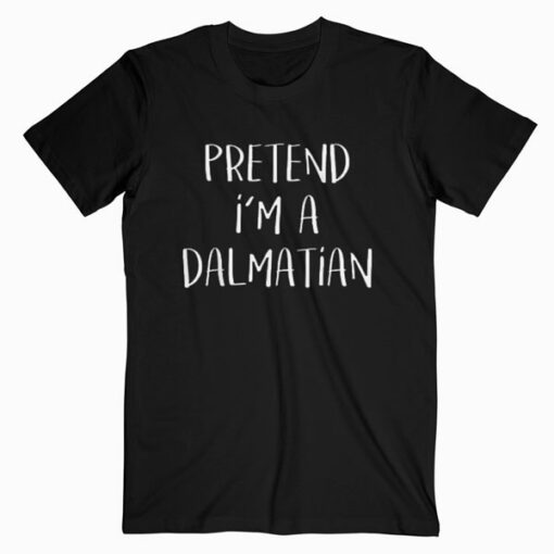 Pretend I'm A Dalmatian Costume Funny Halloween Party T Shirt