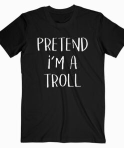 Pretend I'm A Troll Costume Funny Halloween Party T Shirt