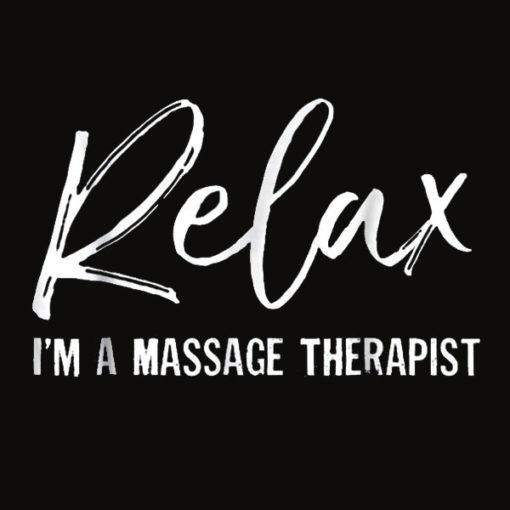 Relax I'm A Massage Therapist T Shirt Massage Lover Gift