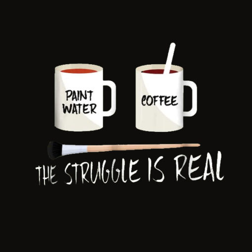 The Struggle Is Real Artist Paint Mug T Shirt